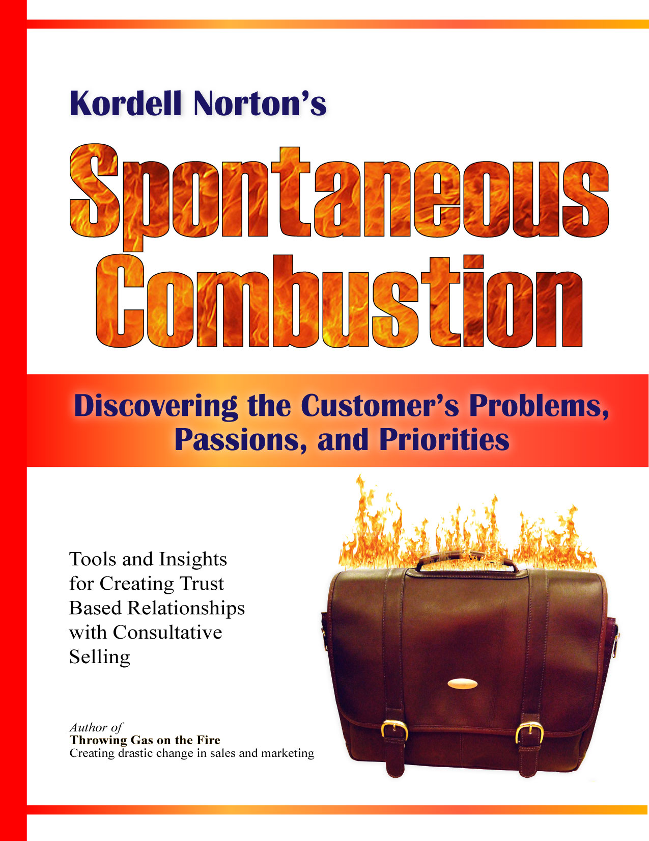 Spontaneous Combusion – Discovering the  Customers Problems – Passions – and Priorities by Kordell Norton